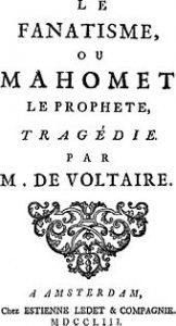 In de tijd van Voltaire, de achttiende eeuw, kon er veel vrijelijker over de negatieve kanten van de islam worden gedebatteerd dan nu. - Wikipedia